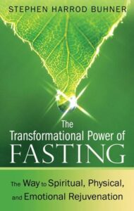 The Transformational Power of Fasting The Way to Spiritual, Physical, and Emotional Rejuvenation Stephen Harrod Buhner
